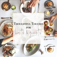 Thoughtful Touches for Hosts & Guests