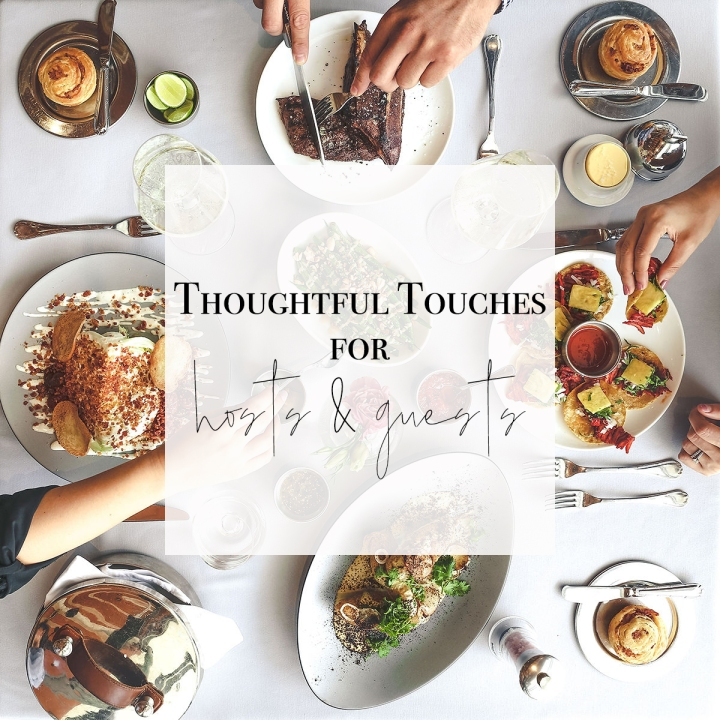 Thoughtful Touches for Hosts &Guests