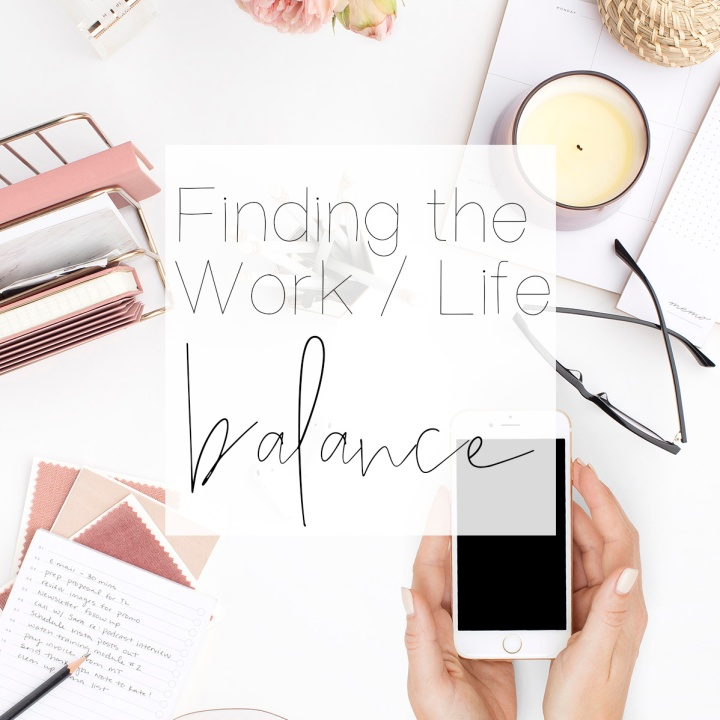 Working Girl Series: Finding the Work/Life Balance