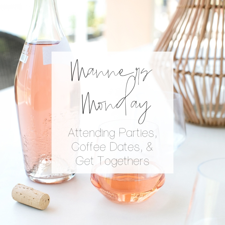 Manners Monday: Attending Parties, Coffee Dates, & Get-Togethers